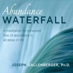 Abundance Waterfall Meditation by Dr. Joseph Gallenberger Ph.D